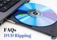DVD Ripping FAQs